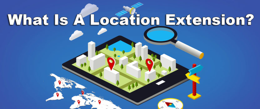 Ad Extension Series – What Is A Location Extension?