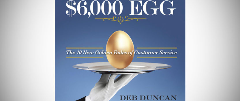 The $6,000 Egg: The 10 New Golden Rules of Customer Service