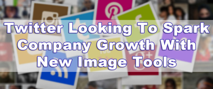 Twitter Looking To Spark Company Growth With New Image Tools