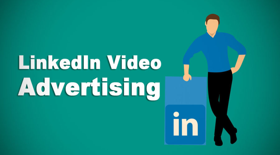 LinkedIn Video Advertising Allows Advertisers To Appeal To Their Audience