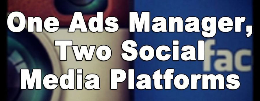 One Ads Manager, Two Social Media Platforms