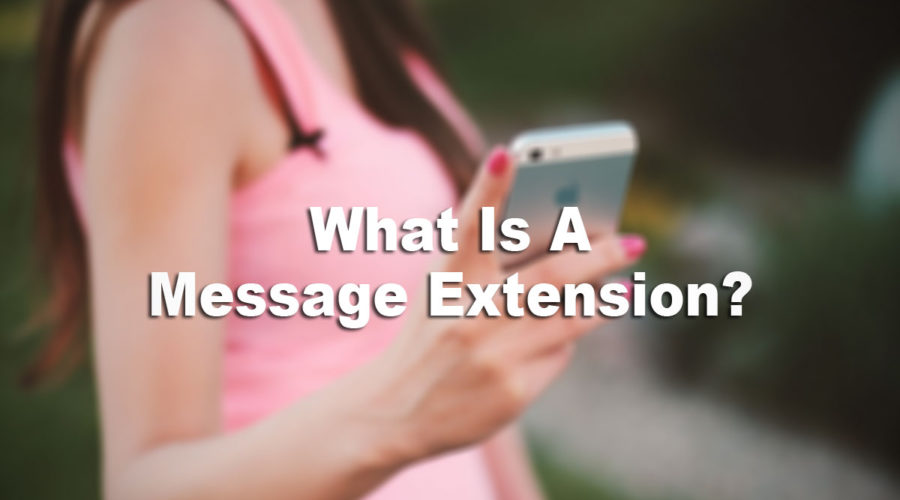 Ad Extension Series – What Is A Message Extension?