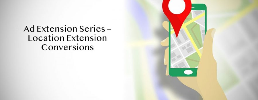 Ad Extension Series – Location Extension Conversions